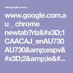 www.google.com.au _ chrome newtab?rlz=1CAACAJ_enAU730AU730&espv=2&ie=UTF-8