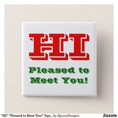 """Shop """"HI"""" """"Pleased to Meet You!"""" Square Button created by AponxDesignsAnnex."""
