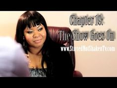 SNS Chapter 19: The Show Goes On The trio - Kim, Jackie and Chris - are still at odds and their beef has spilled over into the workplace. Alesia and David find out they have a mutual friend.  Watch us on TV in Nashville on NECAT station channel 19. Visit www.stirrednotshakentv.com for dates and times.  Copyright 2013