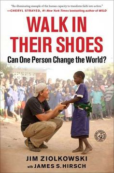 """Walk in Their Shoes: Can One Person Change the World?"" by Jim Ziolkowski * The powerful, personal story of Jim Ziolkowski, the man behind the organization buildOn—which turns inner city teens into community leaders at home and abroad—and his inspiring mission to change the world one community at a time."
