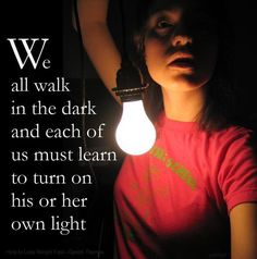No one else can turn your light on.  Only YOU can