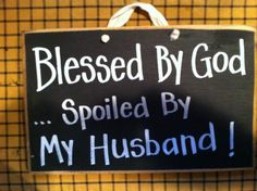 Blessed by God spoiled by my Husband......that's me!!