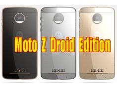 Moto Z Droid Edition Review : Moto Z Droid Edition Renders Reveal Three ...