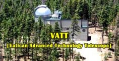 """Certainly serious Vatican study of astronomical science cannot be denied, considering its operation of """"VATT""""--Vatican Advanced Technology Telescope atop Mt. Graham in Wilcox, Arizona. As well the Vatican has one quarter interest in the new """"Lucifer"""" binocular telescope on Mt. Graham also."""