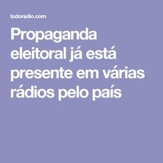 Propaganda eleitoral já está presente em várias rádios pelo país