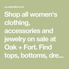 Shop all women's clothing, accessories and jewelry on sale at Oak + Fort. Find tops, bottoms, dresses, jumpsuits, footwear, jewelry, accessories and more now on sale. Clothing Accessories, Women's Clothing, Oak And Fort, Fashion Brand, Jumpsuits, Footwear, Clothes For Women, Shopping, Tops
