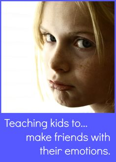 Teaching kids to make friends with their emotions {including the hard ones}.