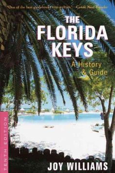 The Florida Keys: A History & Guide Tenth Edition by Joy . My favorite book to read as someone drives me down the keys. Great history and funny stories led by the mile markers. Florida Keys, Florida Usa, Sarasota Florida, Joy Williams, Key West Resorts, Local Legends, Sunshine State, Underwater World, Guide Book