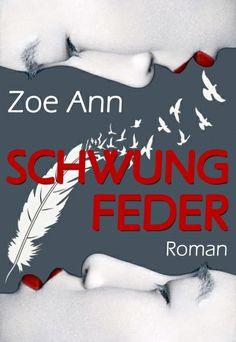 """Schwungfeder"" - Roman von Zoe Ann  http://www.xinxii.com/schwungfeder-p-352907.html  #ebook #selfpublishing #drama #"