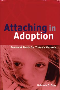 Bonding and attachment guru Deborah Gray answers all of your questions like, how will an adoptive parent know when attachment is going right?