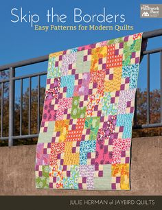 Skip the Borders: Easy Patterns for Modern Quilts by Julie Herman of Jaybird Quilts