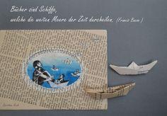 """""""Bücher sind Schiffe, welche die weiten Meere der Zeit durcheilen."""" Francis Bacon (Bookart-Druck: Dorothea Koch)"""