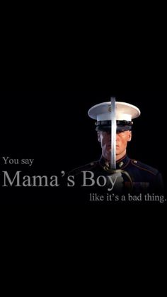 A United States Marine.....not your average Momma's boy