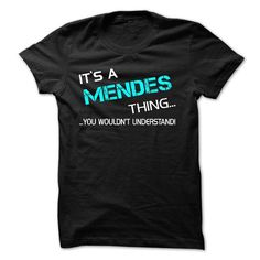 Its A MENDES Thing - You Wouldnt Understand! - #gift for friends #novio gift. SATISFACTION GUARANTEED => https://www.sunfrog.com/No-Category/Its-A-MENDES-Thing--You-Wouldnt-Understand.html?68278