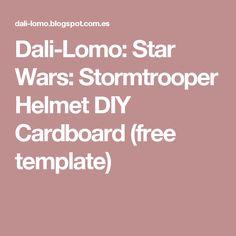 Dali-Lomo: Star Wars: Stormtrooper Helmet DIY Cardboard (free template)