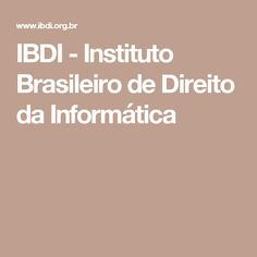 IBDI - Instituto Brasileiro de Direito da Informática