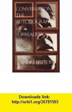 Conversations The Autobiography of Surrealism (9781569248546) Andre Breton, Mark Polizzotti , ISBN-10: 1569248540  , ISBN-13: 978-1569248546 ,  , tutorials , pdf , ebook , torrent , downloads , rapidshare , filesonic , hotfile , megaupload , fileserve