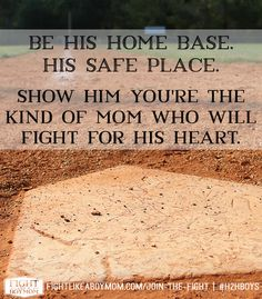 I used to think it was a sign of weakness for boys to need their moms, but I'm learning that no matter how old they get, boys need a home base. Someone to love them, lift them up, cheer them on, and be the kind of mom who will fight for their hearts