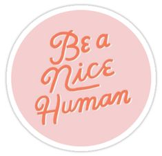"""Nice Human"" Stickers by Alex Jones Stickers Cool, Red Bubble Stickers, Tumblr Stickers, Phone Stickers, Printable Stickers, Preppy Stickers, Frühling Wallpaper, Trendy Wallpaper, Diy Phone Case"