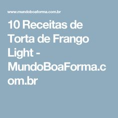 10 Receitas de Torta de Frango Light - MundoBoaForma.com.br