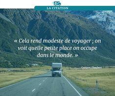"""Cela rend modeste de voyager ; on voit quelle petite place on occupe dans le monde."" Camping Car, Place, Inspiration, Camping Heater, Biblical Inspiration, Inspirational, Inhalation"