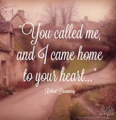 You called me and I came home ~ Robert Browning Robert Browning, I Coming Home, Fall For You, You Call, Godly Woman, All About Time, Inspirational Quotes, Faith, Board