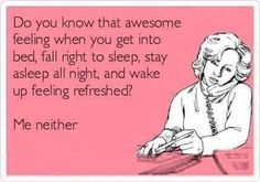 Do you know that awesome feeling when you get into bed, fall right to sleep, stay asleep all night, and wake up feeling refreshed? Me neither
