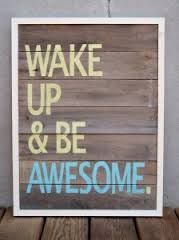 Monday Morning Motivation Wake Up and Be Awesome The Words, Cool Words, Happy Quotes, Great Quotes, Quotes To Live By, Awesome Quotes, Happiness Quotes, Funky Quotes, Random Quotes