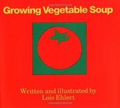 Growing Vegetable Soup - Lois Ehlert