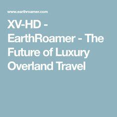 XV-HD - EarthRoamer - The Future of Luxury Overland Travel