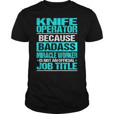KNIFE OPERATOR Because BADASS Miracle Worker Isn't An Official Job Title T Shirts, Hoodies. Check price ==► https://www.sunfrog.com/LifeStyle/KNIFE-OPERATOR--BADASS-CU-Black-Guys.html?41382