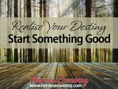 Realize your destiny. Start something good. #quotes