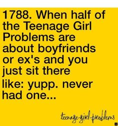 When half of the Teenage Girl Problems are about boyfriends or ex's and you just sit there like: yupp. So true Single Girl Problems, Teenage Girl Problems, Girl Problems Funny, Life Problems, Teen Quotes, Funny Quotes, Girl Quotes, Funny Memes, Encouragement
