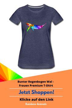 """Kaufe dir dieses Premium T-Shirt mit unserem """"Bunten Regenbogen Wal"""" als Design. Oder gestalte dein eigenes Produkt in unserem Shop """"Rainbow Animals""""! Schau jetzt bei uns vorbei #Damenmode #Mode #T-Shirt #Shirt #Wal #Ozean #Whale #Whalwatching #Tiere #Säugetiere #oftd #Stile #DamenStile"""