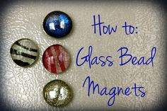 Castle DIY - How to make glass bead magnets. Super easy and fun to do! I could make a million.