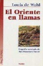 el oriente en llamas: biografia novelada de san francisco javier (2ª ed.)-louis de wohl-9788482394695