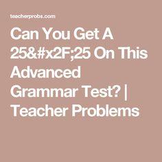 Can You Get A 25/25 On This Advanced Grammar Test? | Teacher Problems