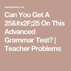 Can You Get A 25/25 On This Advanced Grammar Test? | Teacher Problems