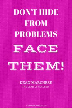In business, just like in all areas of life, if you hide from problems instead of facing them head on, they only get worse. So, face those problems and get them resolved the quickest and best way possible! www.EmpowerMediaLLC.net