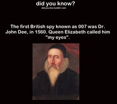 """Dee signed his letters with two circles symbolizing his own two eyes and indicating that he was the secret eyes of the Queen; the two circles are guarded by what looked like a square root sign or an elongated seven. For Dee, seven was a sacred cabbalistic and lucky number; the entire signature looked like """"007"""". No word on his reputation with the ladies."""