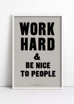 Work Hard & Be Nice To People by Anthony Burrill