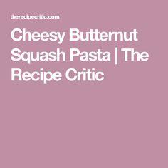 Cheesy Butternut Squash Pasta | The Recipe Critic