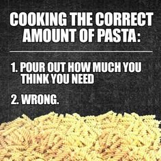Cooking the correct amount of pasta: Pour out how much you think you need. EVERY SINGLE TIME. Why is this a thing? Cooking Humor, Cooking Tips, Cooking Pasta, Food Humor, Funny Cooking Quotes, Cooking Recipes, Tastefully Offensive, Story Of My Life, Just For Laughs