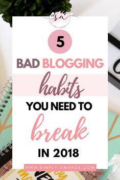 It's easy to fall into bad habits, especially when you're a new blogger. Are you making any of these five bad blogging habits? Find out if you're making these mistakes and learn how to break them in 2018.  via simply-amanda.com