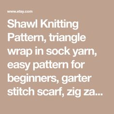 Shawl Knitting Pattern, triangle wrap in sock yarn, easy pattern for beginners, garter stitch scarf, zig zag shawl pattern, shoulder wrap
