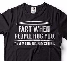Funny T-shirt Fart When People Hug You Hilarious Funny Cool Shirt Humor T-shirt