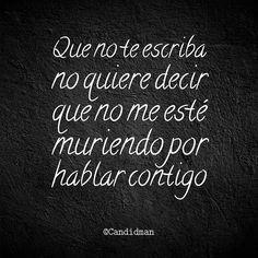 """""""Que no te escriba no quiere decir que no me esté muriendo por hablar contigo"""". #Candidman #Frases #Desamor https://t.co/uLGaOB2EJN @candidman"""