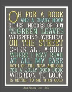 """Oh for a book and a shady nook!"" One day I will have my shady nook surrounded by walls of books!"