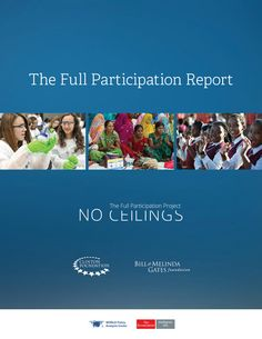 No Ceilings: The Full Participation Project - Most extensive collection of data about gains & gaps for women's empowerment to date - by the Clinton Foundation / Gates Foundation