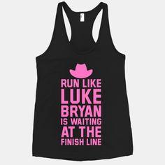 Run Like Luke Bryan Is Waiting At The Finish Line | HUMAN | T-Shirts, Tanks, Sweatshirts and Hoodies